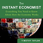 The Instant Economist: Everything You Need to Know About How the Economy Works | [Timothy Taylor]