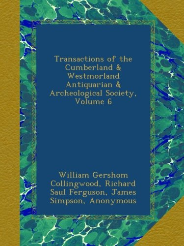 Transactions of the Cumberland & Westmorland Antiquarian & Archeological Society, Volume 6