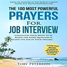 The 100 Most Powerful Prayers for the Job Interview: Condition Your Mind to Be Ready for Every Question & Land the Job of Your Dreams | Livre audio Auteur(s) : Toby Peterson Narrateur(s) : Denese Steele, John Gabriel