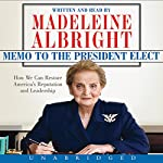 Memo to the President Elect: How We Can Restore America's Reputation and Leadership | Madeleine Albright