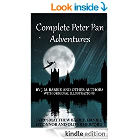 Complete Peter Pan Adventures With Original Illustrations: 7 Peter Pan Works Fully Illustarted by J. M. Barrie and Other Authors