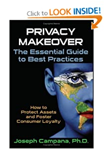 Privacy Makeover: The Essential Guide To Best Practices: How To Protect Assets And Foster Consumer Loyalty Joseph Campana