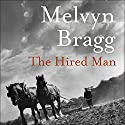 The Hired Man: The Cumbrian Trilogy, Book 1 Audiobook by Melvyn Bragg Narrated by Malcolm Sinclair