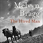 The Hired Man: The Cumbrian Trilogy, Book 1 | Melvyn Bragg