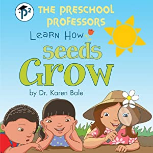 The Preschool Professors Learn How Seeds Grow | [Karen Bale]