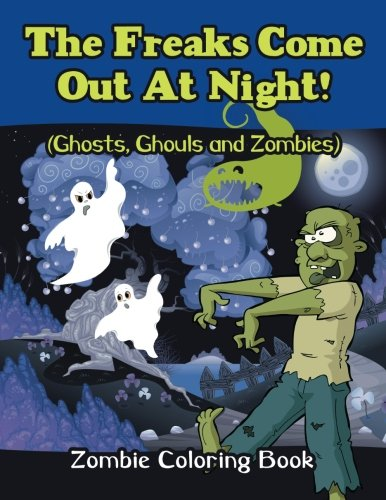 The Freaks Come Out At Night! (Ghosts, Ghouls and Zombies): Zombie Coloring Book