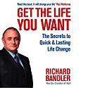 Get the Life You Want: The Secrets to Quick and Lasting Life Change with Neuro-Linguistic Programming (       UNABRIDGED) by Richard Bandler Narrated by Mark Morgann