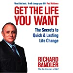 Get the Life You Want: The Secrets to Quick and Lasting Life Change with Neuro-Linguistic Programming | Richard Bandler