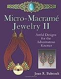 Micro-Macrame Jewelry II: Artful Designs for the Adventurous Knotter