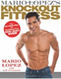 Mario Lopez's Knockout Fitness: The Six-Week Plan for Sculpting Your Best Body Ever