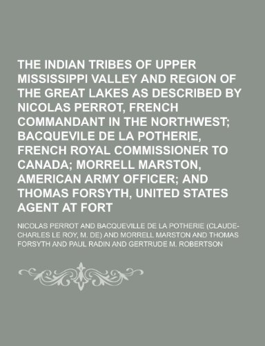 The Indian Tribes of the Upper Mississippi Valley and Region of the Great Lakes as Described by Nicolas Perrot, French Commandant in the Northwest Vol