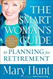 Smart Womans Guide to Planning for Retirement, The: How to Save for Your Future Today