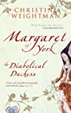 Margaret of York, the Diabolical Duchess: The Woman Who Tried to Overthrow the Tudors
