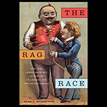 The Rag Race: How Jews Sewed Their Way to Success in America and the British Empire Audiobook by Adam D. Mendelsohn Narrated by Amanda Terman