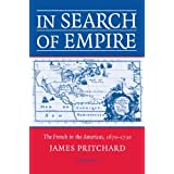 In Search of Empire: The French in the Americas, 1670-1730by Professor James Pritchard