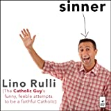 Sinner: The Catholic Guy's Funny, Feeble Attempts to be a Faithful Catholic ~ Lino Rulli