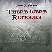 There Were Rumours (       UNABRIDGED) by Chris J. Mitchell Narrated by Chris Polick