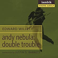 Andy Nebula: Double Trouble (       UNABRIDGED) by Edward Willett Narrated by Justin S. Barrett