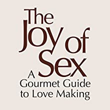 The Joy of Sex [First Edition 1972]: A Gourmet Guide to Love Making Audiobook by Alex Comfort Narrated by Becky Hindley, Jonathan Keeble