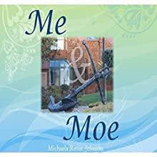 Me & Moe (       UNABRIDGED) by Michaela Renee Johnson Narrated by Priscilla Finch