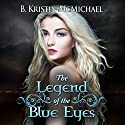 The Legend of the Blue Eyes: Blue Eyes, Book 1 (       UNABRIDGED) by B. Kristin McMichael Narrated by Caprisha Page