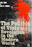 img - for The Politics of Violence: Revolution in the Modern World book / textbook / text book