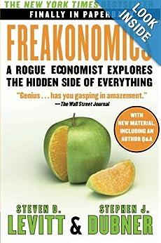 Freakonomics: A Rogue Economist Explores The Hidden Side Of Everything (P.S.)