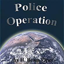 Police Operation (       UNABRIDGED) by H. Beam Piper Narrated by Emmett Casey