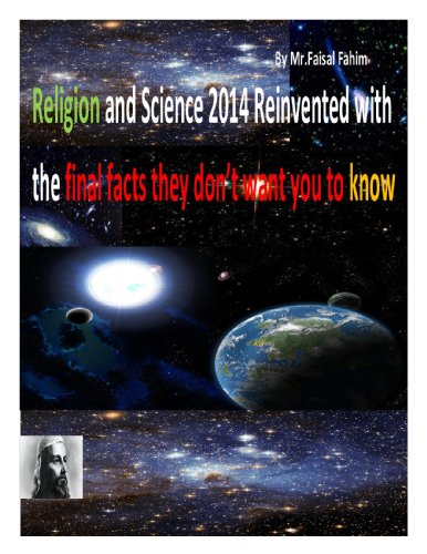Mr. Faisal Fahim - Religion and Science 2014 Reinvented with the final facts they don't want you to know (English Edition)