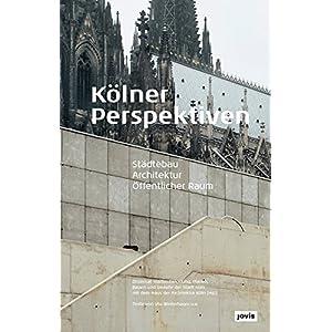 Kölner  Perspektiven: Städtebau - Architektur - Öffentlicher Raum