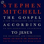 The Gospel According to Jesus: A New Translation and Guide to His Essential Teachings for Believers and Unbelievers | Stephen Mitchell