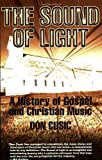 Download The Sound of Light: The History of Gospel and Christian Music