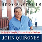 Heroes Among Us: Ordinary People, Extraordinary Choices | John Quinones