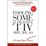 Fooling Some of the People All of the Time, A Long Short (and Now Complete) Story, Updated with New Epilogue ~ David Einhorn