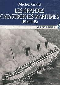 Les grandes catastrophes maritimes du XXe siècle : Tome 1 : 1900-1945 par Michel Giard