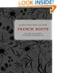 French Roots: Two Cooks, Two Countrie...
