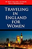 Traveling in England For Women (Travel Dining For Single Women Book 1)