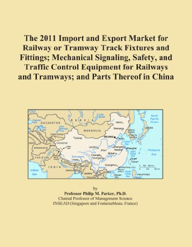 The 2011 Import and Export Market for Railway or Tramway Track Fixtures and Fittings; Mechanical Signaling, Safety, and Traffic Control Equipment for Railways and Tramways; and Parts Thereof in China