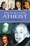 How to be a Good Atheist Nick Harding