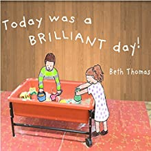 Today Was a Brilliant Day!: Transition Story Books, Book 4 (       UNABRIDGED) by Beth Thomas Narrated by Beth Thomas