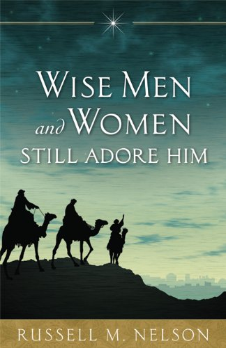 Wise Men and Women Still Adore Him, Russell M. Nelson