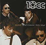 Alive: The Classic Hits Tour by 10CC (2002-06-18)