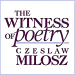 The Witness of Poetry: Charles Eliot Norton Lectures | Czeslaw Milosz