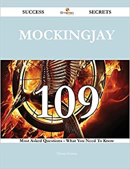 Mockingjay 109 Success Secrets: 109 Most Asked Questions On Mockingjay - What You Need To Know