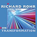 Richard Rohr on Transformation: Collected Talks: Volume One  by Richard Rohr Narrated by Richard Rohr