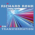Richard Rohr on Transformation: Collected Talks: Volume One | Richard Rohr
