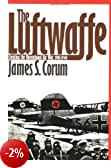 The Luftwaffe: Creating the Operational Air War 1918-1940