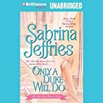 Only a Duke Will Do (       UNABRIDGED) by Sabrina Jeffries Narrated by Justine Eyre