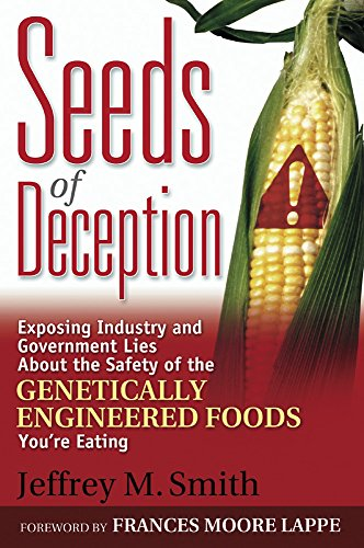 seeds-of-deception-exposing-industry-and-government-lies-about-the-safety-of-the-genetically-enginee