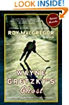 Wayne Gretzky's Ghost: And Other Tale...